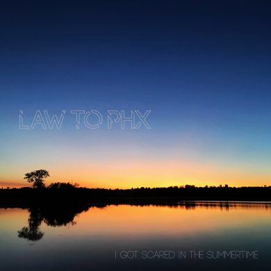 LAW TO PHX - I Got Scared In The Summertime